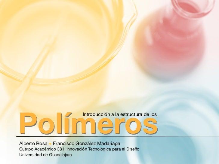 Polímeros                              Introducción a la estructura de losAlberto Rosa + Francisco González MadariagaCuerp...