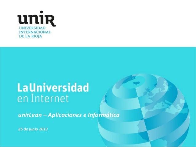 unirLean – Aplicaciones e Informática25 de junio 2013