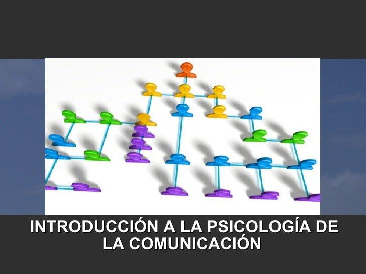 INTRODUCCIÓN A LA PSICOLOGÍA DE LA COMUNICACIÓN