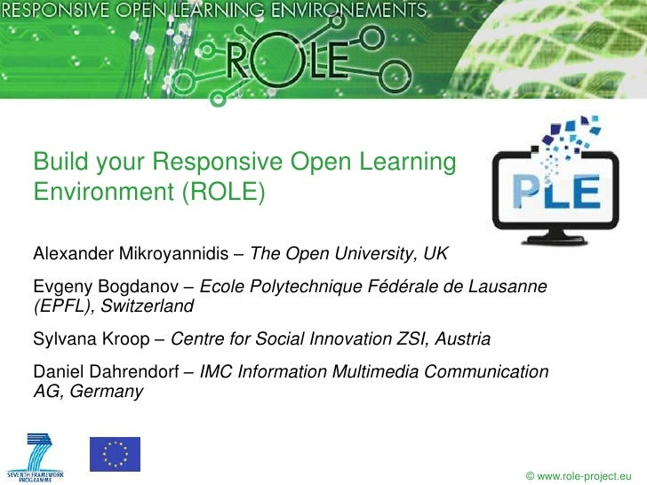 Build your Responsive Open LearningEnvironment (ROLE)Alexander Mikroyannidis – The Open University, UKEvgeny Bogdanov – Ec...