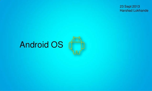 23 Sept 2013 Harshad Lokhande Android OS