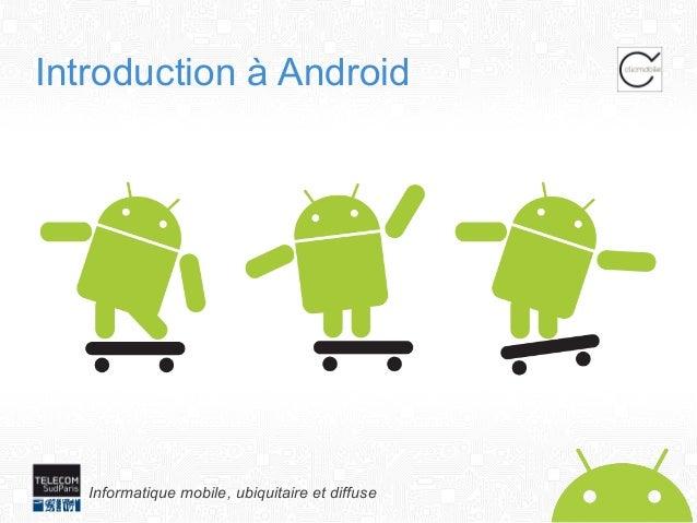 Introduction à Android  Informatique mobile, ubiquitaire et diffuse