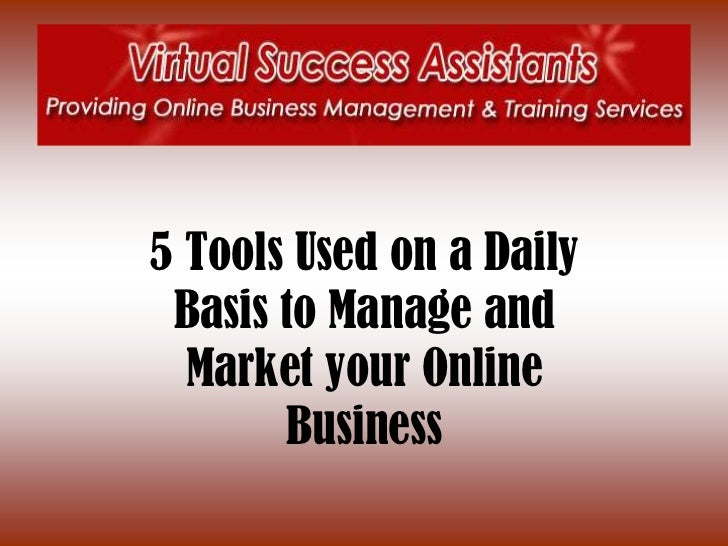 Tools used to Market & Manage Our Online Business