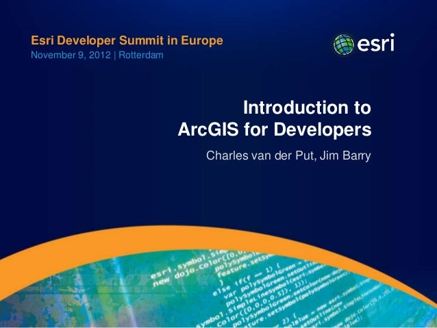 Esri Developer Summit in EuropeNovember 9, 2012 | Rotterdam                                      Introduction to          ...