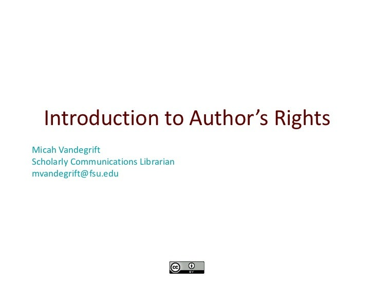 Introduction to Author's RightsMicah VandegriftScholarly Communications Librarianmvandegrift@fsu.edu
