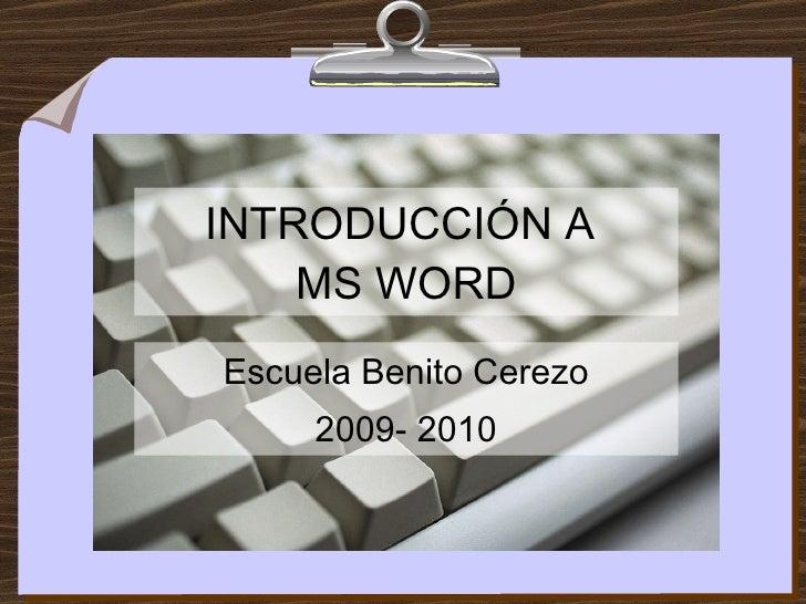 INTRODUCCIÓN A  MS WORD Escuela Benito Cerezo 2009- 2010