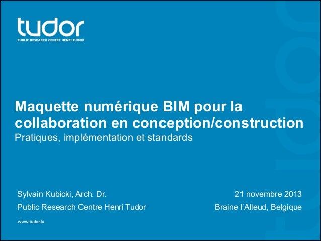 Maquette numérique BIM pour la collaboration en conception/construction Pratiques, implémentation et standards  Sylvain Ku...