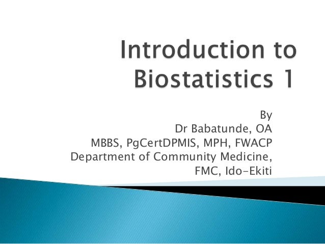 By Dr Babatunde, OA MBBS, PgCertDPMIS, MPH, FWACP Department of Community Medicine, FMC, Ido-Ekiti