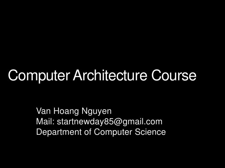 Computer Architecture Course    Van Hoang Nguyen    Mail: startnewday85@gmail.com    Department of Computer Science