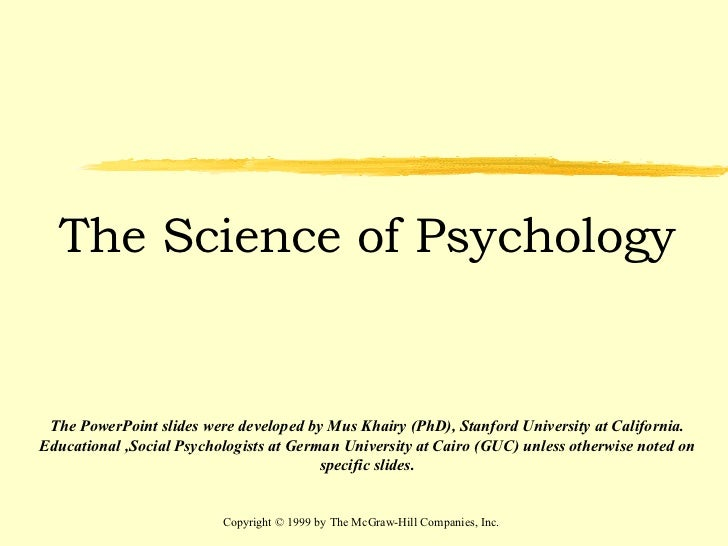 Copyright © 1999 by The McGraw-Hill Companies, Inc. The Science of Psychology The PowerPoint slides were developed by Mus ...