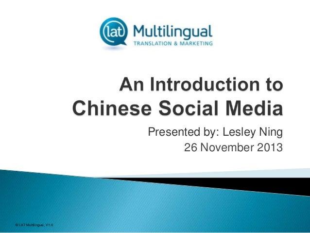 Presented by: Lesley Ning 26 November 2013  © LAT Multilingual, V1.0