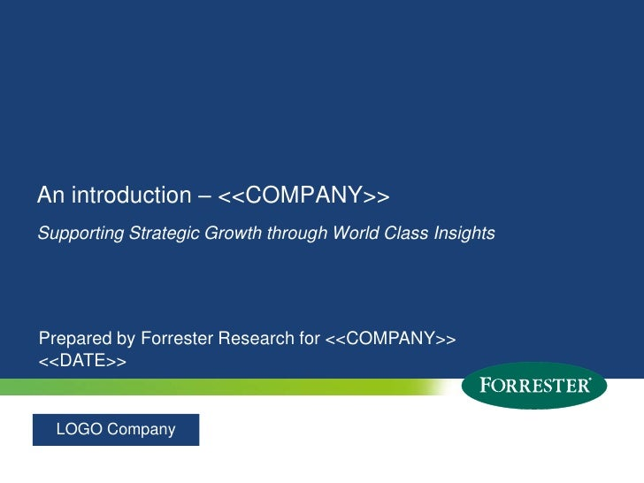 An introduction – <<COMPANY>><br />Supporting Strategic Growth through World Class Insights<br />Prepared by Forrester Res...