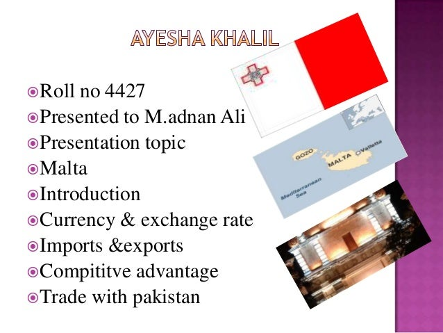Roll no 4427Presented to M.adnan AliPresentation topicMaltaIntroductionCurrency & exchange rateImports &exportsCom...