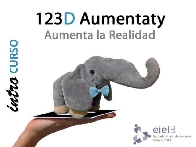 Intro Curso 123D Aumentaty: Aumenta la Realidad