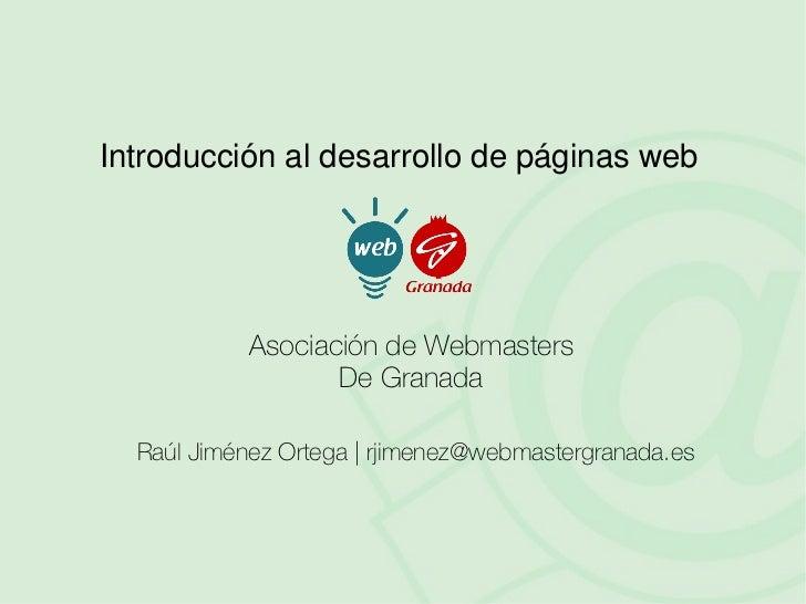 Introducción al desarrollo de páginas web                 Asociación de Webmasters                    De Granada    Raúl J...