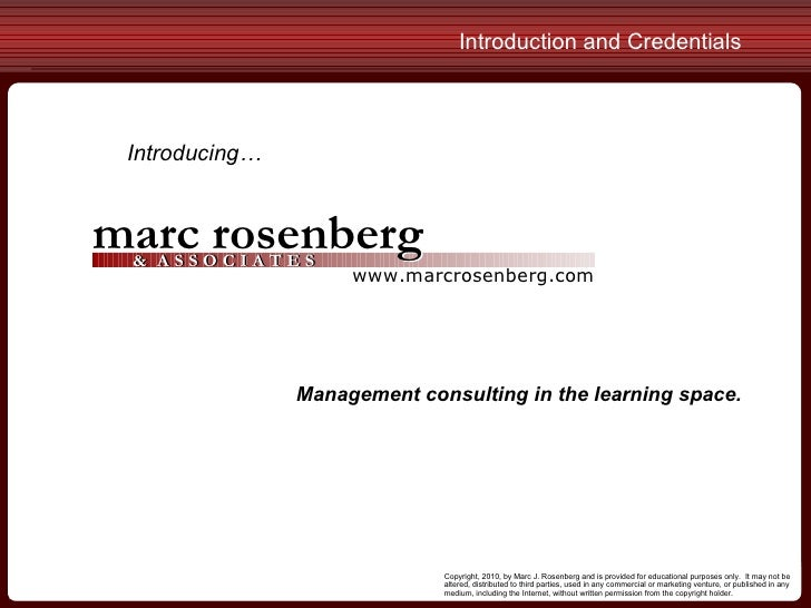 Copyright, 2010, by Marc J. Rosenberg and is provided for educational purposes only.  It may not be altered, distributed t...