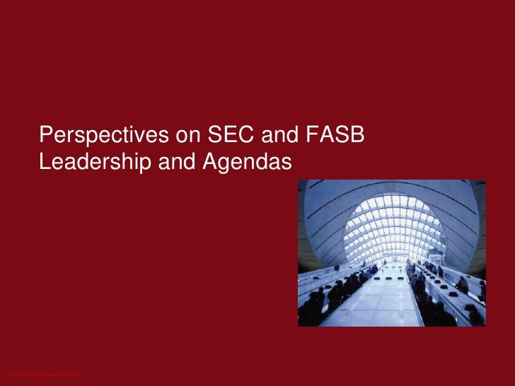 Perspectives on SEC and FASB Leadership and Agendas<br />