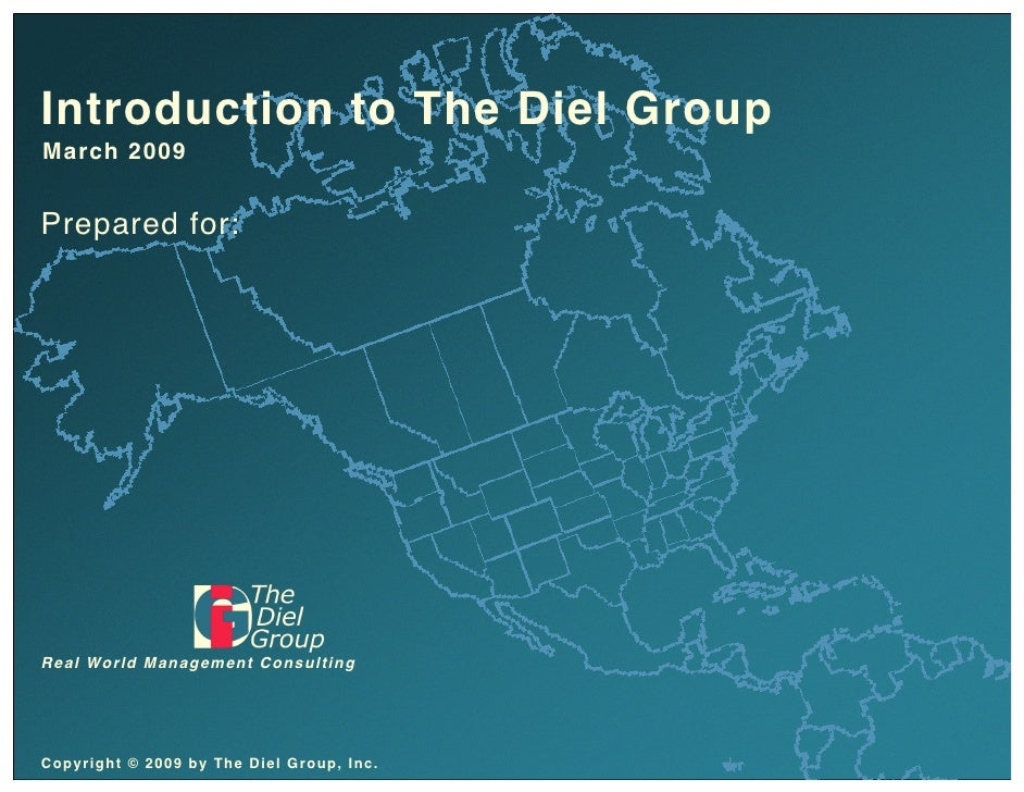 Introduction to The Diel Group March 2009   Prepared for:     R eal Wo r ld M an ag em en t C o n su lt in g     Copyright...