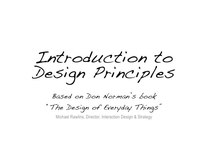 "Introduction to Design Principles   Based on Don Norman's book  ""The Design of Everyday Things""    Michael Rawlins, Direct..."