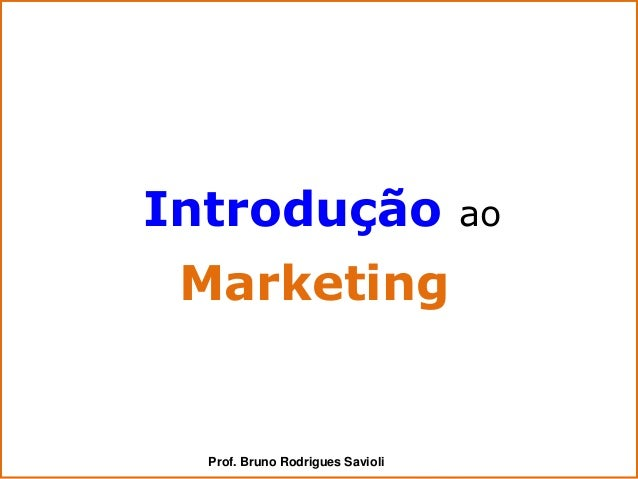 Introdução                        ao Marketing  Prof. Bruno Rodrigues Savioli