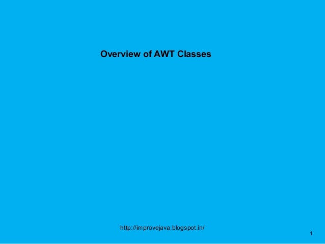 Overview of AWT Classes    http://improvejava.blogspot.in/                                      1