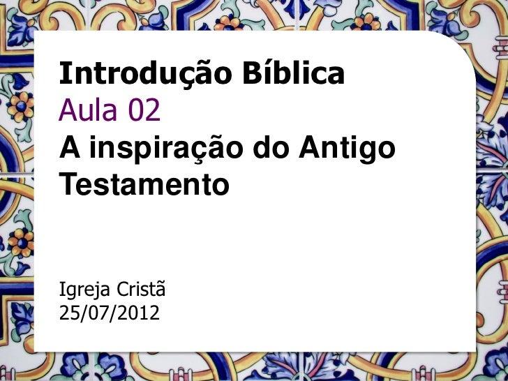 Introdução BíblicaAula 02A inspiração do AntigoTestamentoIgreja Cristã25/07/2012