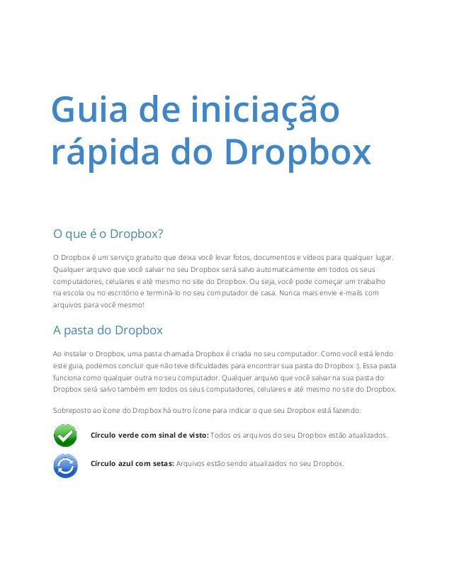 O que é o Dropbox?O Dropbox é um serviço gratuito que deixa você levar fotos, documentos e vídeos para qualquer lugar.Qual...