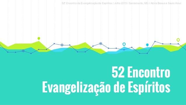 52º Encontro de Evangelização de Espíritos / Julho 2015 / Sacramento, MG / Alzira Bessa e Saulo Amui 52 Encontro Evangeliz...