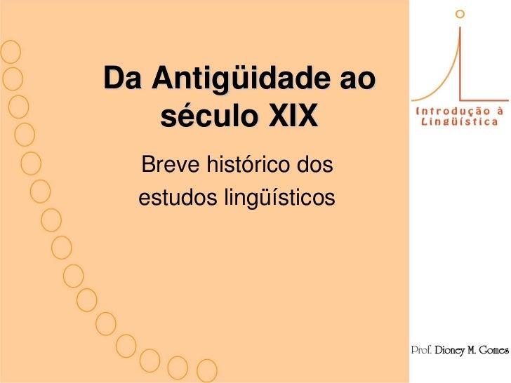 Da Antigüidade ao    século XIX   Breve histórico dos   estudos lingüísticos