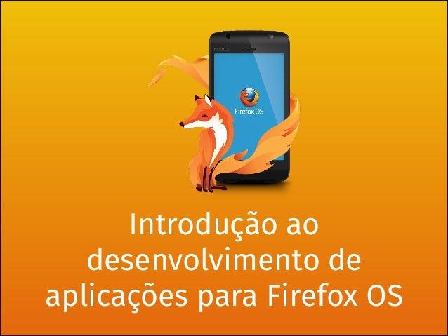 Introdução ao desenvolvimento de aplicações para Firefox OS