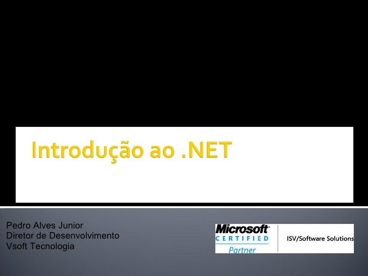 Pedro Alves Junior Diretor de Desenvolvimento Vsoft Tecnologia .NUG - .NET User Group www.dotnug.com