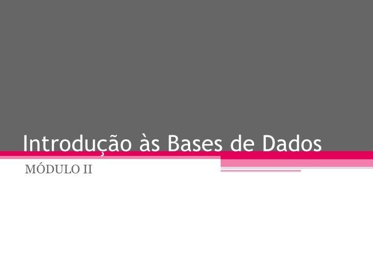 Introdução às Bases de Dados MÓDULO II