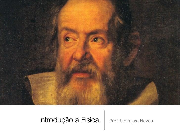 Introdução à Física   Prof. Ubirajara Neves