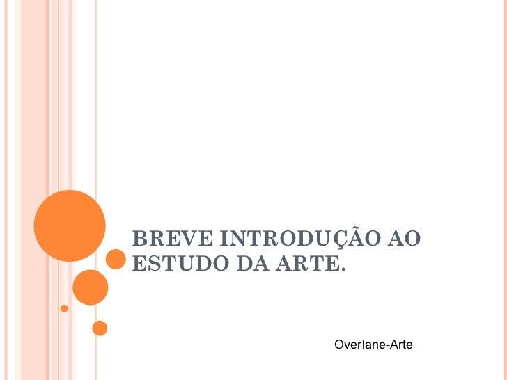 BREVE INTRODUÇÃO AO ESTUDO DA ARTE. Overlane-Arte