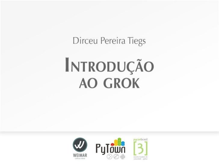 Introducão ao Grok - PyConBrasil 3