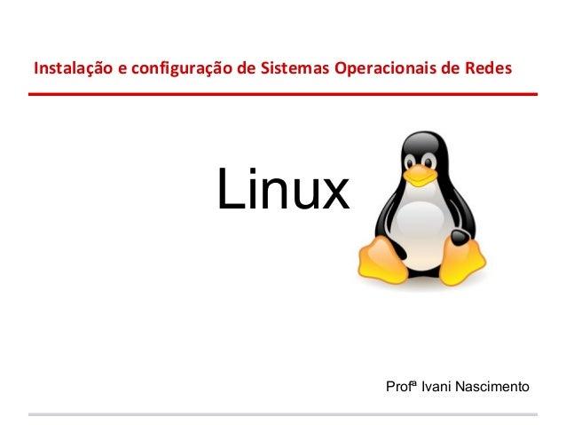 Instalação e configuração de Sistemas Operacionais de Redes                      Linux                                    ...