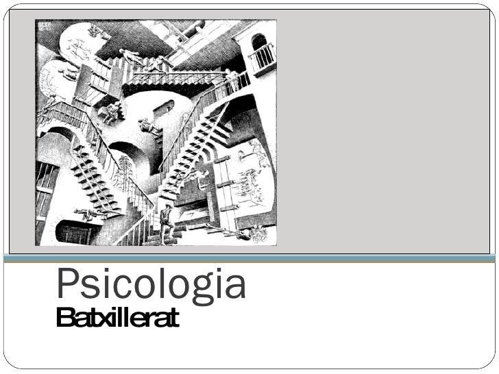 Psicologia <ul><li>Batxillerat </li></ul>