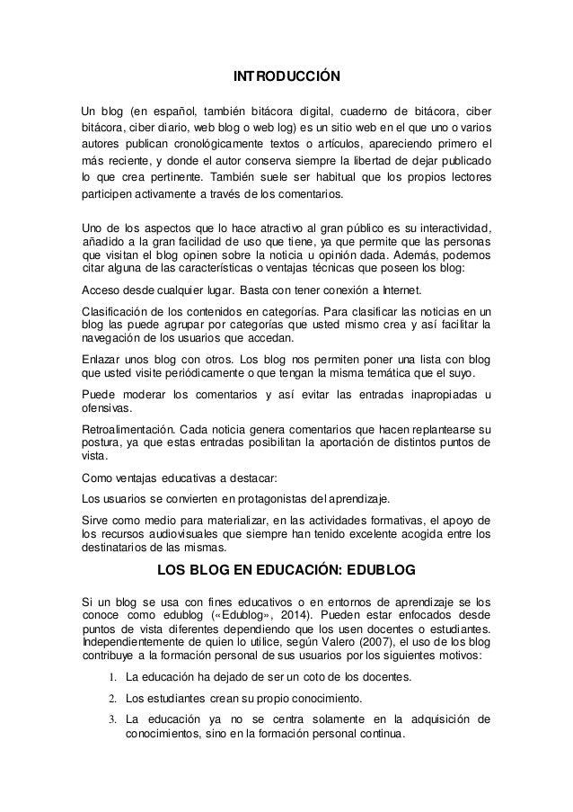 INTRODUCCIÓN Un blog (en español, también bitácora digital, cuaderno de bitácora, ciber bitácora, ciber diario, web blog o...
