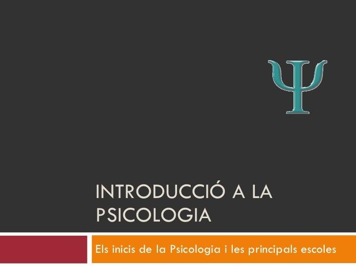 INTRODUCCIÓ A LA PSICOLOGIA Els inicis de la Psicologia i les principals escoles