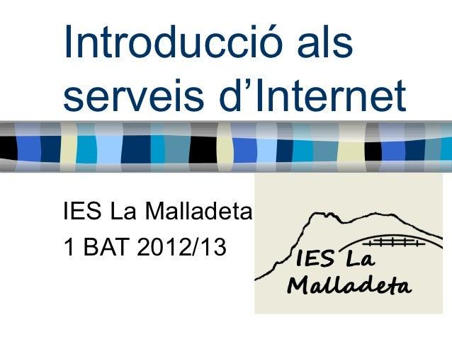 Introducció alsserveis d'InternetIES La Malladeta1 BAT 2012/13