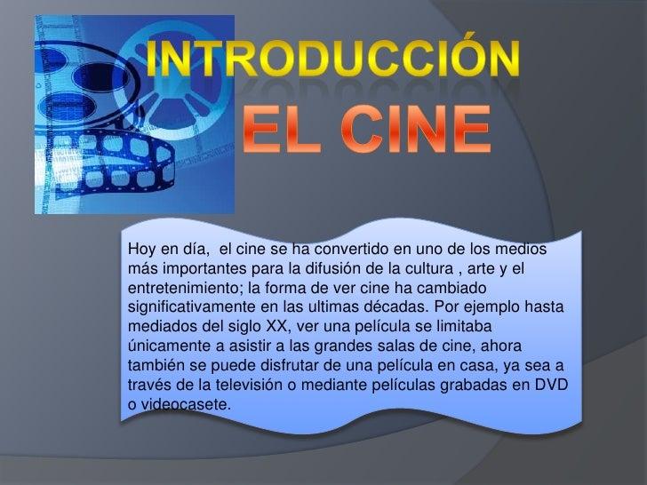 Introducción <br />EL CINE<br />Hoy en día,  el cine se ha convertido en uno de los medios más importantes para la difusió...