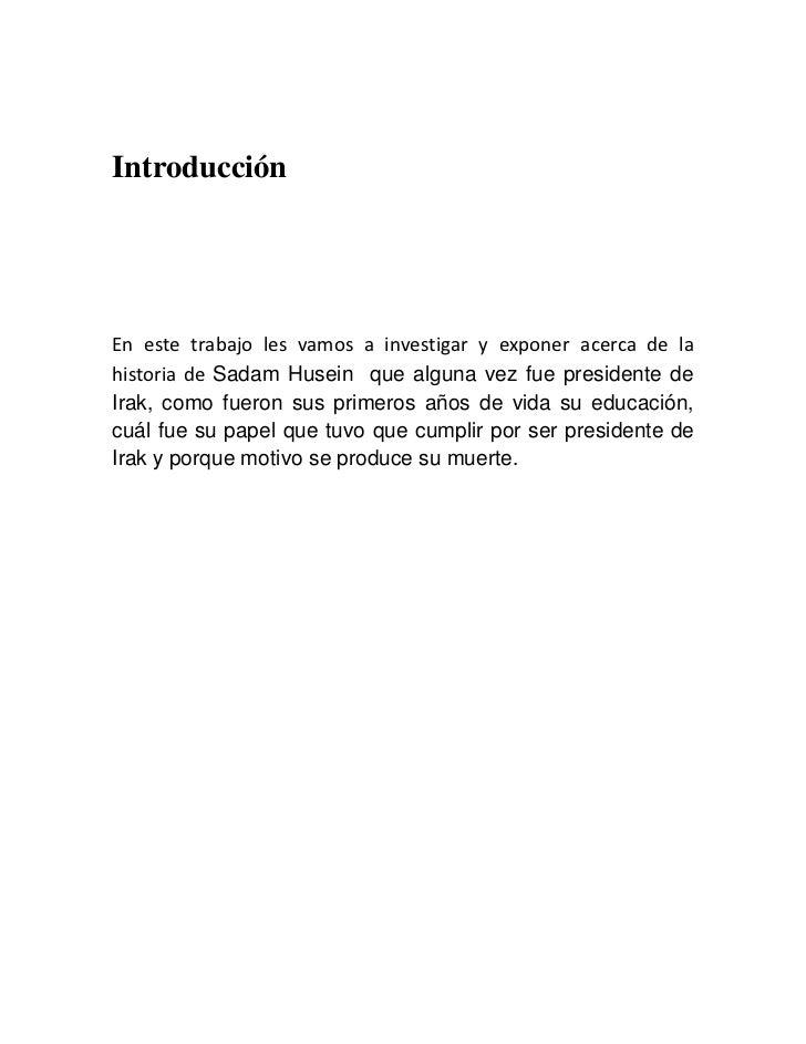 IntroducciónEn este trabajo les vamos a investigar y exponer acerca de lahistoria de Sadam Husein que alguna vez fue presi...