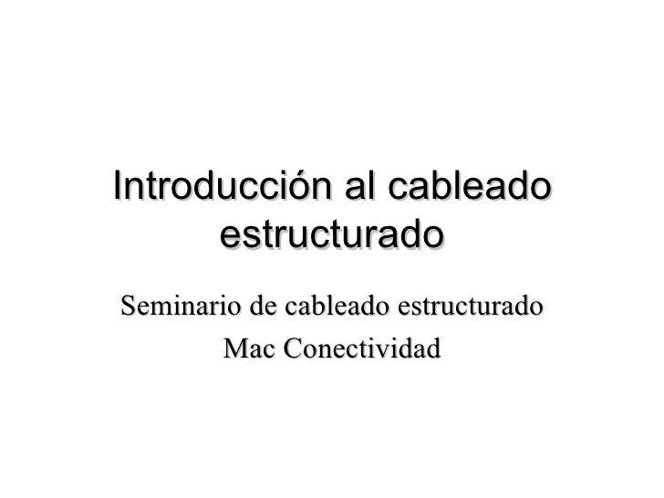 Introducción al cableado estructurado Seminario de cableado estructurado Mac Conectividad