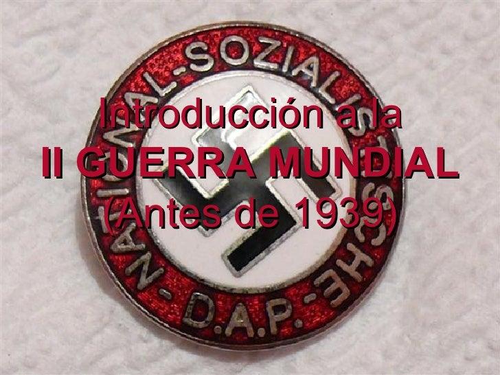 Introducción a la II GUERRA MUNDIAL (Antes de 1939)
