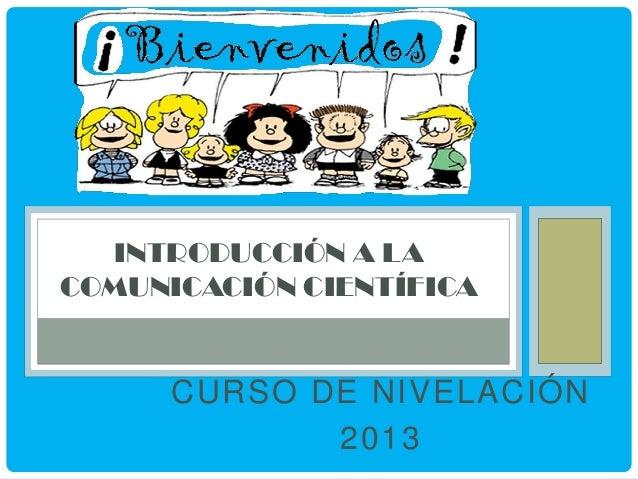 INTRODUCCIÓN A LA COMUNICACIÓN CIENTÍFICA  CURSO DE NIVELACIÓN 2013