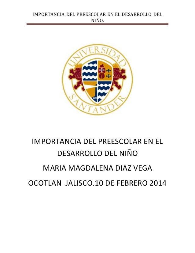 IMPORTANCIA DEL PREESCOLAR EN EL DESARROLLO DEL NIÑO. IMPORTANCIA DEL PREESCOLAR EN EL DESARROLLO DEL NIÑO MARIA MAGDALENA...