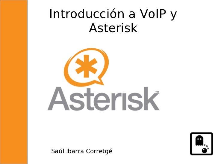 Introducción a VoIP y       Asterisk     Saúl Ibarra Corretgé