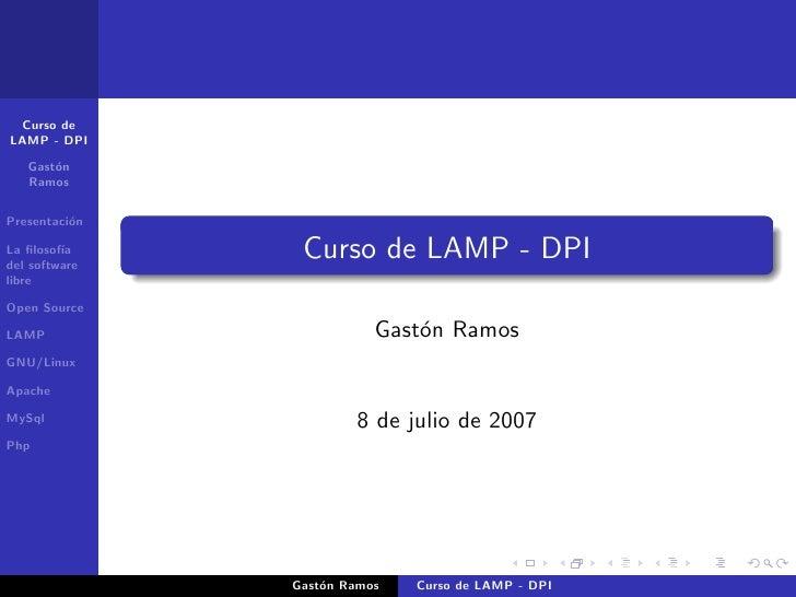 Curso de LAMP - DPI     Gast´n        o    Ramos   Presentaci´n           o                  Curso de LAMP - DPI La filosof...