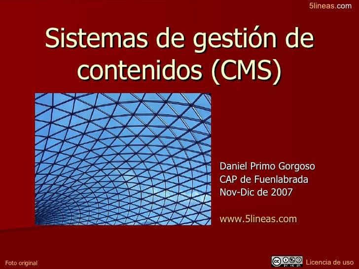 Sistemas de gestión de contenidos (CMS) Daniel Primo Gorgoso CAP de Fuenlabrada Nov-Dic de 2007 www.5lineas.com   Foto ori...