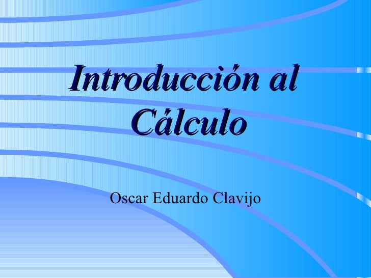 Introducción al  Cálculo Oscar Eduardo Clavijo